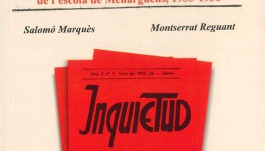 MARQUÈS, Salomó; REGUANT, Montserrat (2010): Un poble, una escola, una revista: La revista 'Inquietud' de l'escola de Menàrguens, 1935-1936. Ajuntament de Menàrguens.